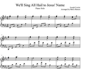 We'll Sing All Hail to Jesus' Name (Piano Solo)